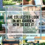 The Collected Look in My Garden-How you can Get It